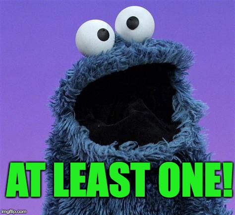 cookie monster | AT LEAST ONE! | image tagged in cookie monster | made w/ Imgflip meme maker