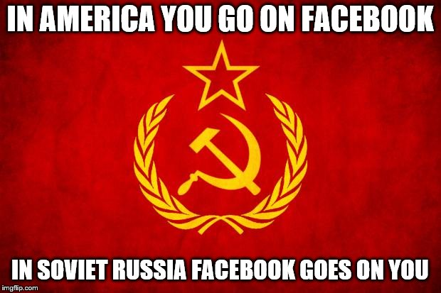 In Soviet Russia | IN AMERICA YOU GO ON FACEBOOK IN SOVIET RUSSIA FACEBOOK GOES ON YOU | image tagged in in soviet russia | made w/ Imgflip meme maker