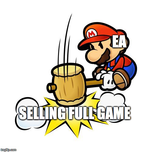 Mario Hammer Smash Meme | EA SELLING FULL GAME | image tagged in memes,mario hammer smash | made w/ Imgflip meme maker