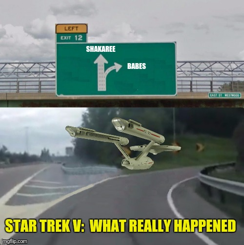 SHAKAREE BABES STAR TREK V:  WHAT REALLY HAPPENED | made w/ Imgflip meme maker