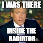 I WAS THERE INSIDE THE RADIATOR | made w/ Imgflip meme maker