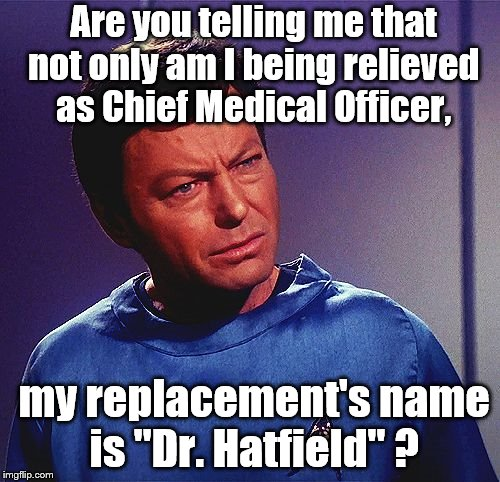 "Double Whammy | Are you telling me that not only am I being relieved as Chief Medical Officer, my replacement's name is ""Dr. Hatfield"" ? 