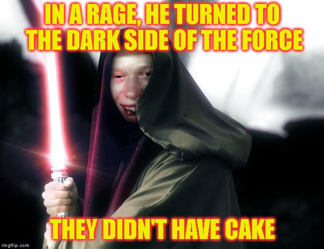 Bad Luck Brian Star Wars 3 | IN A RAGE, HE TURNED TO THE DARK SIDE OF THE FORCE THEY DIDN'T HAVE CAKE | image tagged in bad luck brian star wars 3 | made w/ Imgflip meme maker
