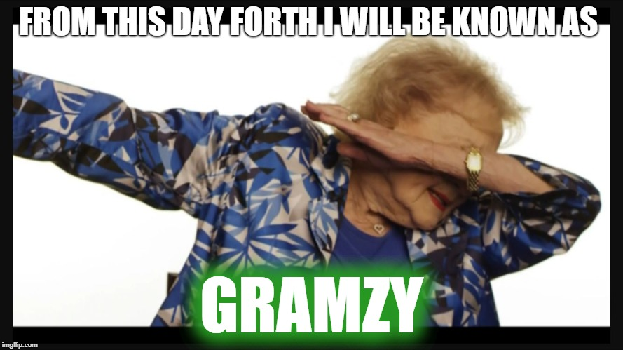 Betty white dab | FROM THIS DAY FORTH I WILL BE KNOWN AS GRAMZY | image tagged in betty white dab | made w/ Imgflip meme maker