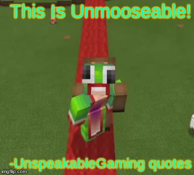 Unmooseable |  This Is Unmooseable! -UnspeakableGaming quotes | image tagged in unmooseable,unspeakablegaming,moosecraft | made w/ Imgflip meme maker