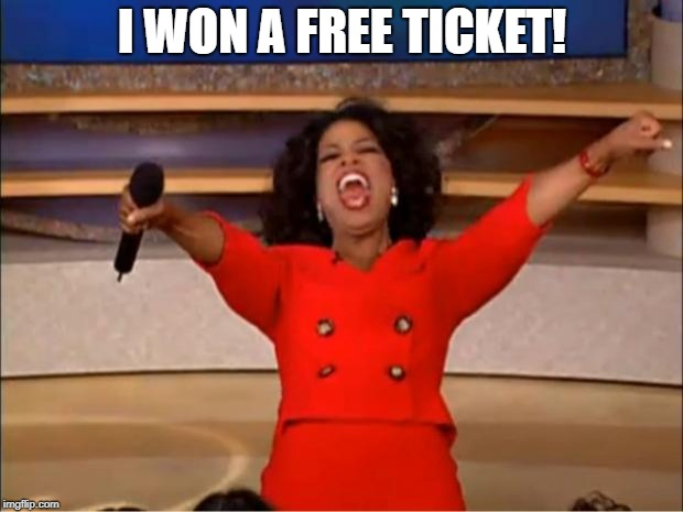 Oprah You Get A Meme | I WON A FREE TICKET! | image tagged in memes,oprah you get a | made w/ Imgflip meme maker