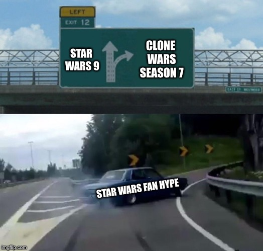Change of Plans Boys | STAR WARS 9 CLONE WARS SEASON 7 STAR WARS FAN HYPE | image tagged in memes,left exit 12 off ramp,star wars,clone wars,disney killed star wars,meme | made w/ Imgflip meme maker