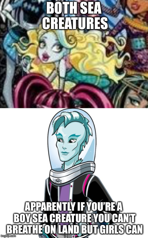 BOTH SEA CREATURES; APPARENTLY IF YOU'RE A BOY SEA CREATURE YOU CAN'T BREATHE ON LAND BUT GIRLS CAN | image tagged in monster high | made w/ Imgflip meme maker