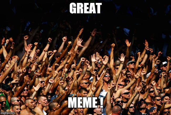 Chant | GREAT MEME ! | image tagged in chant | made w/ Imgflip meme maker