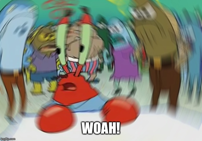 Mr Krabs Blur Meme Meme | WOAH! | image tagged in memes,mr krabs blur meme | made w/ Imgflip meme maker