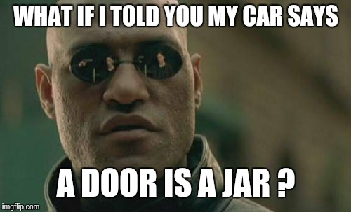 Matrix Morpheus Meme | WHAT IF I TOLD YOU MY CAR SAYS A DOOR IS A JAR ? | image tagged in memes,matrix morpheus | made w/ Imgflip meme maker