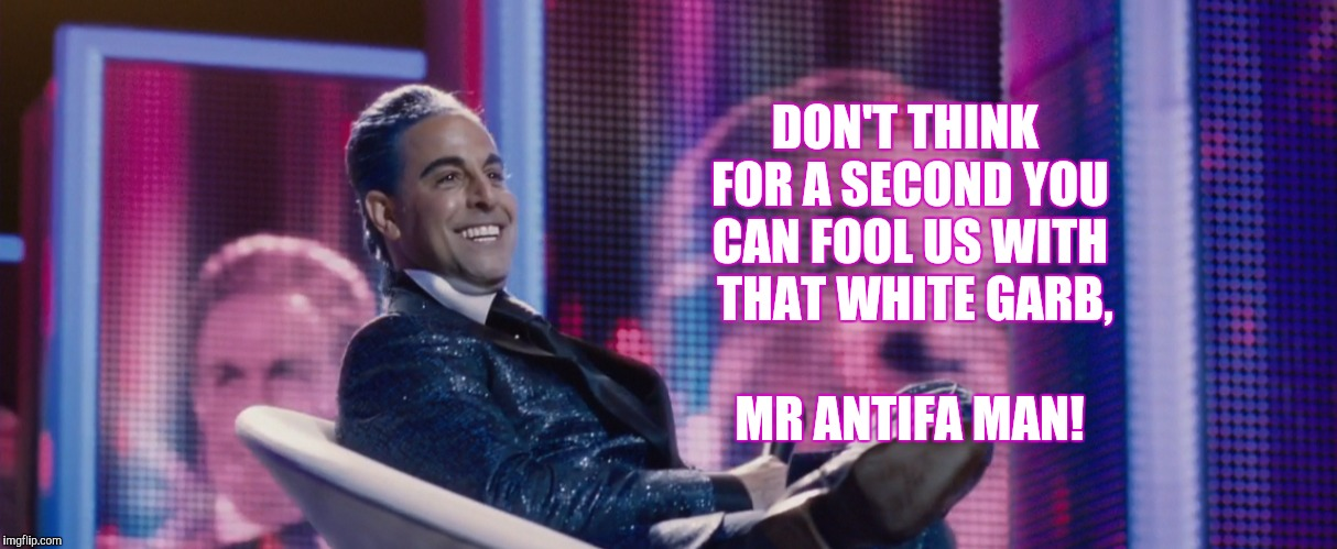 DON'T THINK FOR A SECOND YOU CAN FOOL US WITH  THAT WHITE GARB, MR ANTIFA MAN! | made w/ Imgflip meme maker