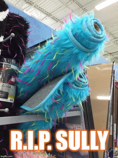 What a sad day! | R.I.P. SULLY | image tagged in monsters inc,sully,rip | made w/ Imgflip meme maker