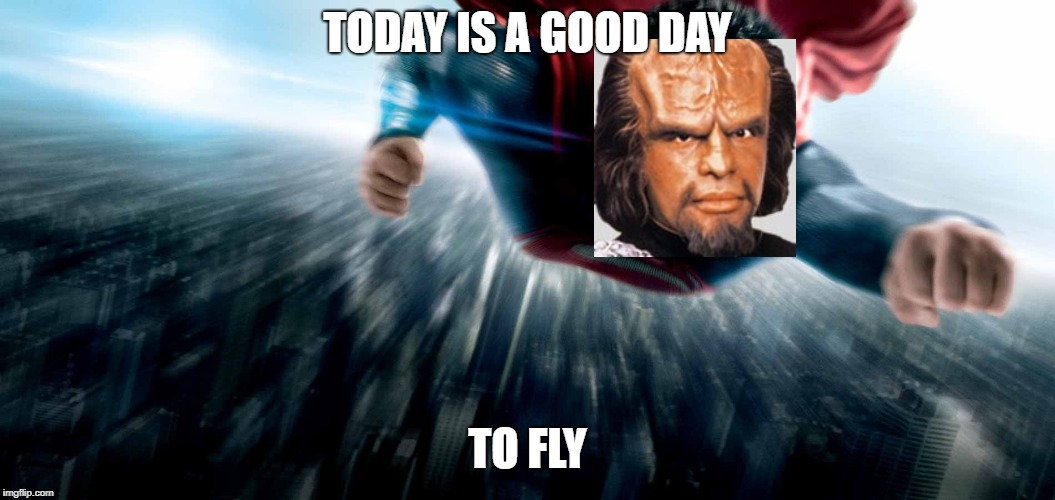 Look! Up in the sky! It's a bird! It's a plane! It's Worf! | TODAY IS A GOOD DAY TO FLY | image tagged in superman,worf | made w/ Imgflip meme maker