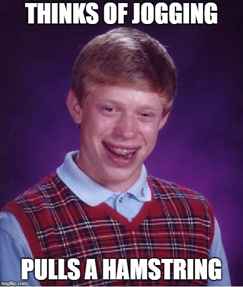 Bad Luck Brian Meme | THINKS OF JOGGING PULLS A HAMSTRING | image tagged in memes,bad luck brian | made w/ Imgflip meme maker