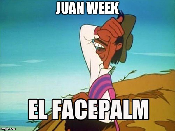 JUAN WEEK | made w/ Imgflip meme maker