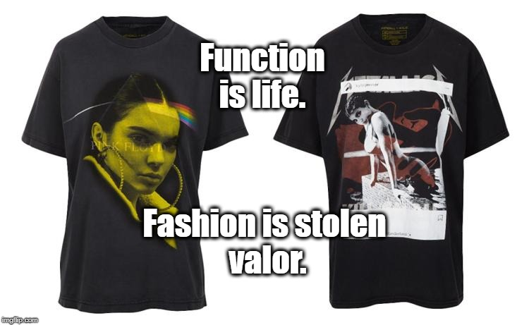 Who were u be4 the 'meme War'? | Function is life. Fashion is stolen valor. | image tagged in team valor,fashion | made w/ Imgflip meme maker