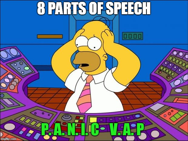 Homer Panic | 8 PARTS OF SPEECH P. A. N. I. C    V. A. P | image tagged in homer panic | made w/ Imgflip meme maker