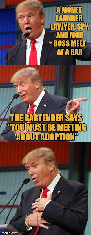 "Derpie Joke Trump | A MONEY LAUNDER, LAWYER, SPY, AND MOB BOSS MEET AT A BAR THE BARTENDER SAYS ""YOU MUST BE MEETING ABOUT ADOPTION"" 