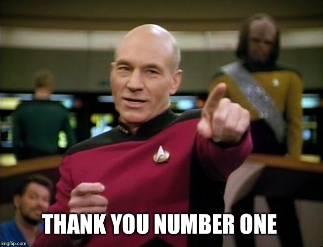 Captain Picard pointing | THANK YOU NUMBER ONE | image tagged in captain picard pointing | made w/ Imgflip meme maker