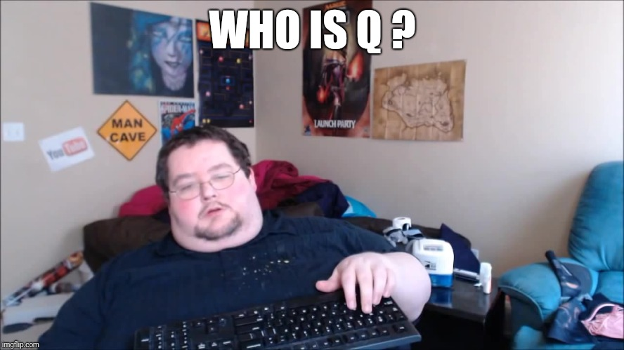 WHO IS Q ? | image tagged in troll | made w/ Imgflip meme maker