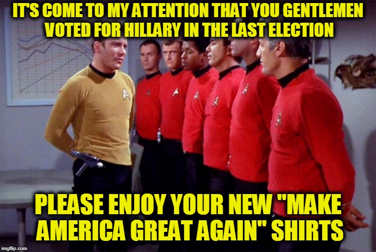 "Kirk Sets the Stage for Election 2020 | IT'S COME TO MY ATTENTION THAT YOU GENTLEMEN VOTED FOR HILLARY IN THE LAST ELECTION PLEASE ENJOY YOUR NEW ""MAKE AMERICA GREAT AGAIN"" SHIRTS 