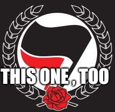 ANTIFA FLAG | THIS ONE , TOO | image tagged in antifa flag | made w/ Imgflip meme maker
