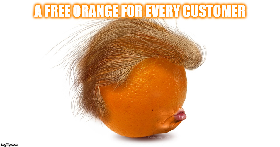 A FREE ORANGE FOR EVERY CUSTOMER | made w/ Imgflip meme maker