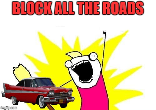 BLOCK ALL THE ROADS | made w/ Imgflip meme maker