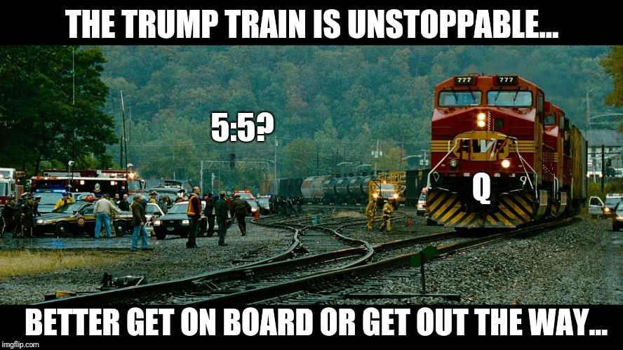 #TheTrumpTrain is Unstoppable... Better get on board or get out the way... 5:5? #QAnon #WeThePeople #GreatAwakening #MAGA | THE TRUMP TRAIN IS UNSTOPPABLE... BETTER GET ON BOARD OR GET OUT THE WAY... 5:5? Q | image tagged in trump train,unstoppable,qanon,we the people,the great awakening,maga | made w/ Imgflip meme maker