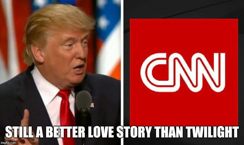 Twilight  sucks | STILL A BETTER LOVE STORY THAN TWILIGHT | image tagged in cnn,trump,twilight,still a better love story than twilight | made w/ Imgflip meme maker