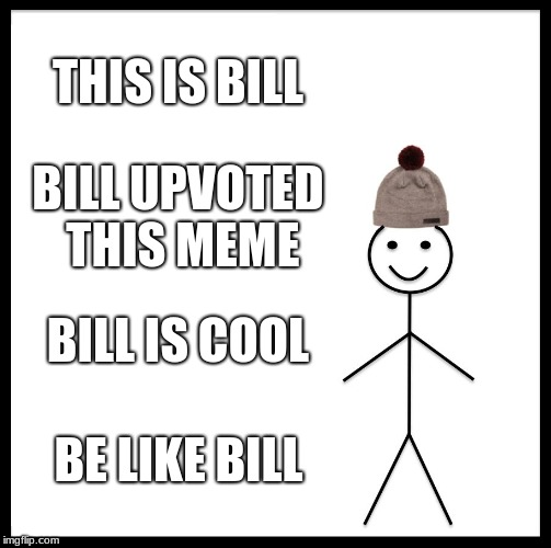 Be Like Bill Meme | THIS IS BILL BILL UPVOTED THIS MEME BILL IS COOL BE LIKE BILL | image tagged in memes,be like bill | made w/ Imgflip meme maker
