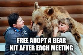 FREE ADOPT A BEAR KIT AFTER EACH MEETING | made w/ Imgflip meme maker