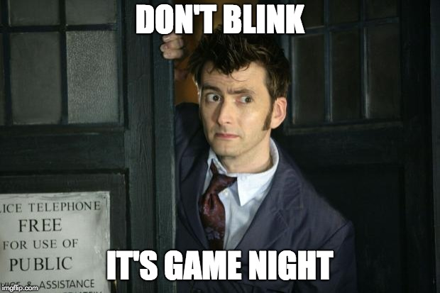 DON'T BLINK IT'S GAME NIGHT | image tagged in david tennant | made w/ Imgflip meme maker