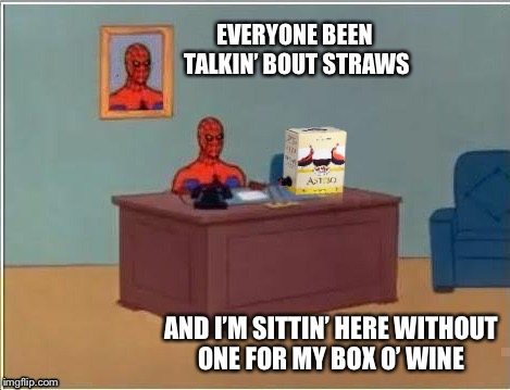 Thanks Raydog!!! If you were nearby I'd share with ya lol | EVERYONE BEEN TALKIN' BOUT STRAWS AND I'M SITTIN' HERE WITHOUT ONE FOR MY BOX O' WINE | image tagged in wine,spiderman computer desk,straws,raydog | made w/ Imgflip meme maker