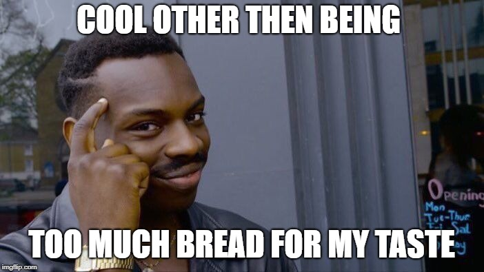 Roll Safe Think About It Meme | COOL OTHER THEN BEING TOO MUCH BREAD FOR MY TASTE | image tagged in memes,roll safe think about it | made w/ Imgflip meme maker