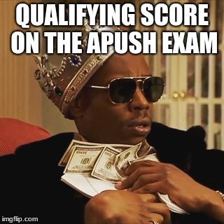 Dave Chappelle Money | QUALIFYING SCORE ON THE APUSH EXAM | image tagged in dave chappelle money | made w/ Imgflip meme maker