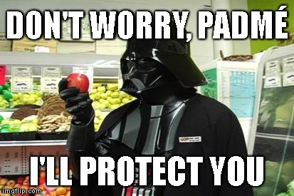 Chad Vader Tomato | DON'T WORRY, PADMÉ I'LL PROTECT YOU | image tagged in chad vader tomato | made w/ Imgflip meme maker