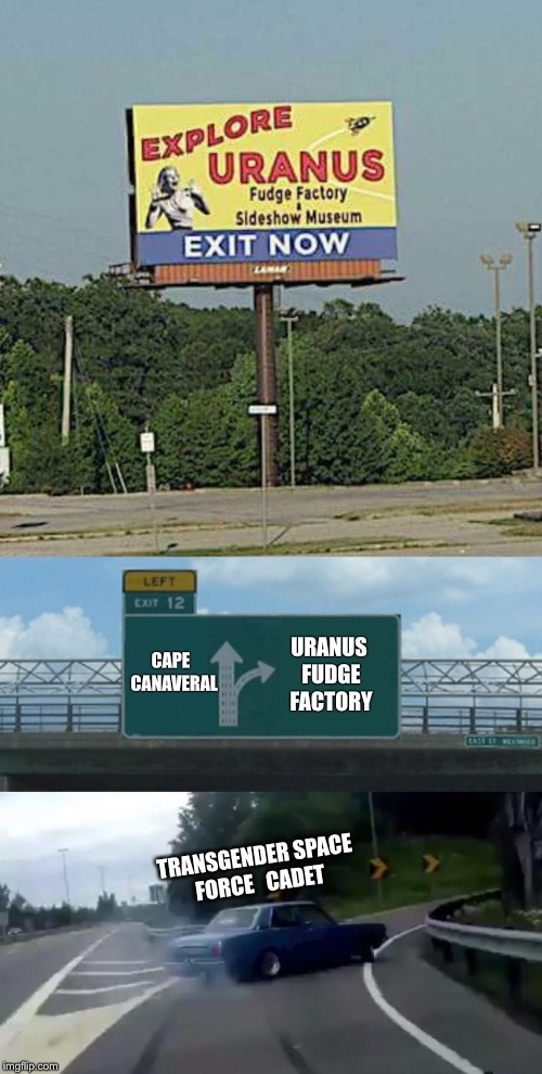 Tourist Trap |  URANUS FUDGE FACTORY; CAPE  CANAVERAL; TRANSGENDER SPACE FORCE   CADET | image tagged in transgender,space force,uranus,fudge,factory,fun | made w/ Imgflip meme maker