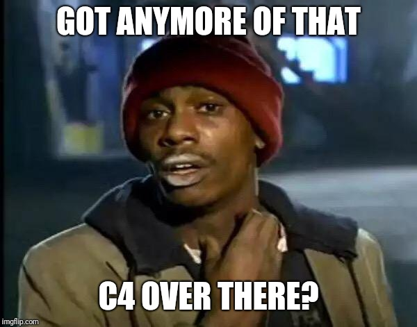 Pre workout | GOT ANYMORE OF THAT C4 OVER THERE? | image tagged in memes,y'all got any more of that,gym,c4 | made w/ Imgflip meme maker