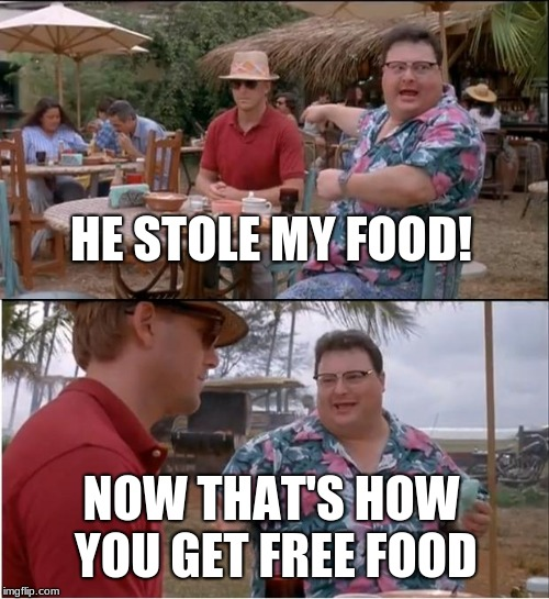 See Nobody Cares Meme | HE STOLE MY FOOD! NOW THAT'S HOW YOU GET FREE FOOD | image tagged in memes,see nobody cares | made w/ Imgflip meme maker