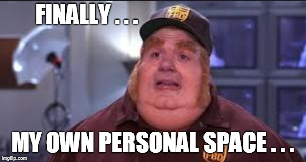 Fat Bastard | FINALLY . . . MY OWN PERSONAL SPACE . . . | image tagged in fat bastard | made w/ Imgflip meme maker