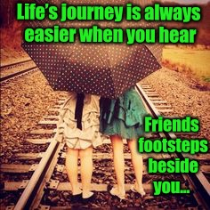 Life's a journey | Life's journey is always easier when you hear Friends footsteps beside you... | image tagged in inspiration,life,friends,journey,friendship | made w/ Imgflip meme maker