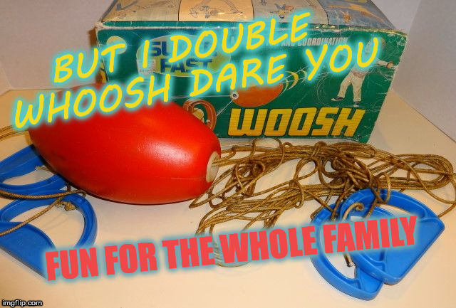BUT I DOUBLE WHOOSH DARE YOU | made w/ Imgflip meme maker