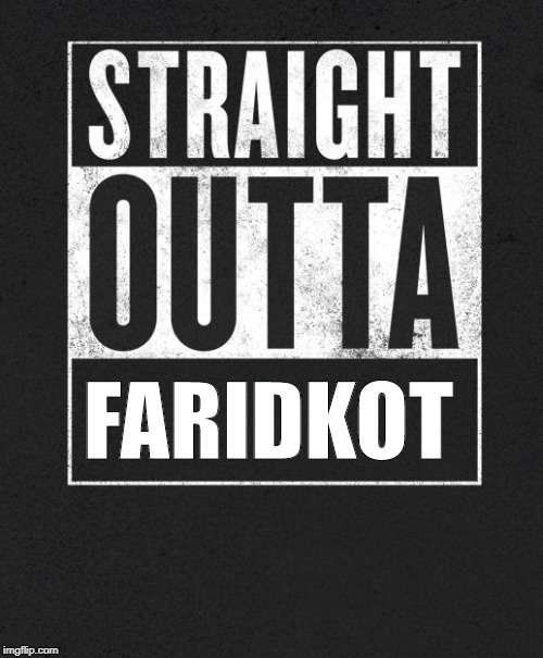 Straight Outta X blank template | FARIDKOT | image tagged in straight outta x blank template | made w/ Imgflip meme maker