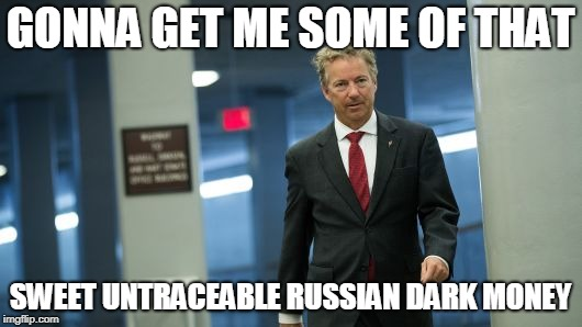 GONNA GET ME SOME OF THAT SWEET UNTRACEABLE RUSSIAN DARK MONEY | image tagged in rand paul | made w/ Imgflip meme maker