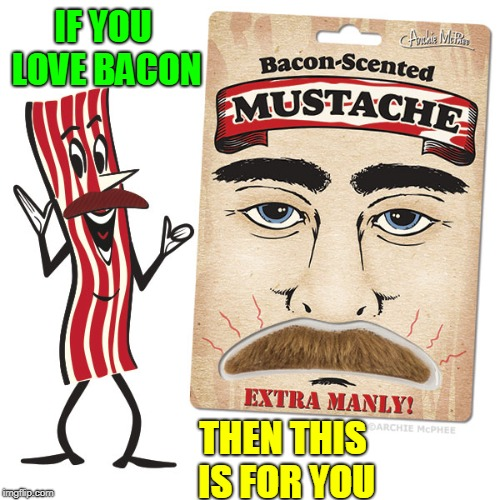 Fool Your Cleric and Enjoy the American Treat | IF YOU LOVE BACON THEN THIS IS FOR YOU | image tagged in vince vance,bacon,maga,i love bacon,manly,bacon-scented mustache | made w/ Imgflip meme maker