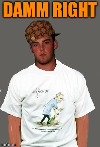warmer season Scumbag Steve | DAMM RIGHT | image tagged in warmer season scumbag steve | made w/ Imgflip meme maker