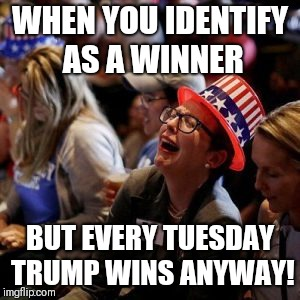 Crying Liberal | WHEN YOU IDENTIFY AS A WINNER BUT EVERY TUESDAY TRUMP WINS ANYWAY! | image tagged in crying liberal | made w/ Imgflip meme maker
