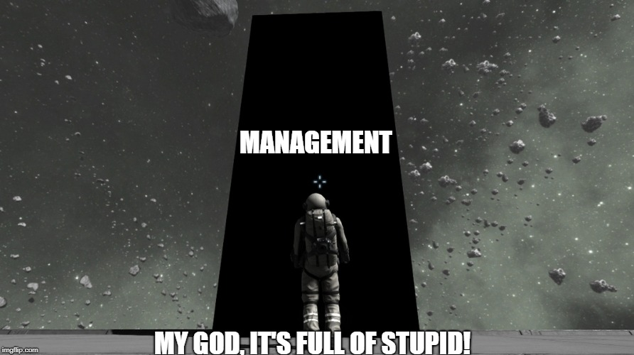 Modern Management | MANAGEMENT MY GOD, IT'S FULL OF STUPID! | image tagged in management | made w/ Imgflip meme maker